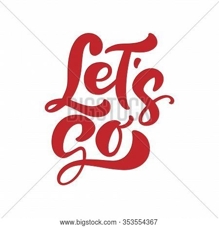 Lets Go Vector Lettering Text. Hand Drawn Illustration Phrase. Handwritten Modern Brush Calligraphy