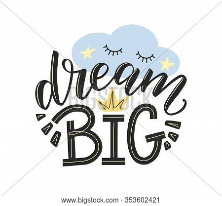 Dream Big Typography Poster As Nursery Design. Hand Sketched Lettering Dream Big Decorated By Doodle