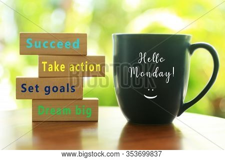 Hello Monday. Inspirational Quote - Dream Big. Set Goals. Take Action. Succeed. With Colorful Positi