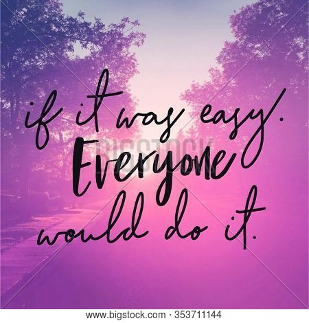 Inspirational Quote - If it was easy everyone would do it.