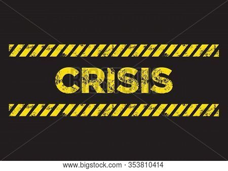 Crisis Danger Sign. Broken Distress Yellow Font Text. Concept Of Hazard Dangerous Crisis. Vector Ill