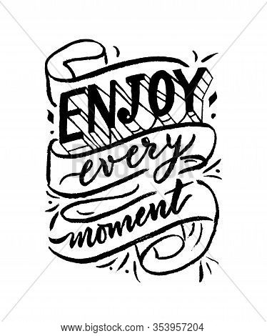Enjoy Every Moment Motivational Quote. Hand Calligraphy Lettering. Typographical Poster. On White Ba