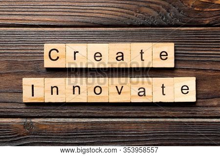 Create Innovate Word Written On Wood Block. Create Innovate Text On Wooden Table For Your Desing, To