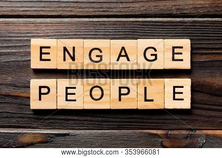 Engage People Word Written On Wood Block. Engage People Text On Wooden Table For Your Desing, Concep