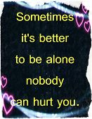Life quotes: Sometimes it's better to be alone nobody can hurt you. poster