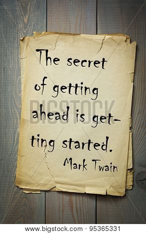 Mark Twain (1835-1910) quote: The secret of getting ahead is getting started.