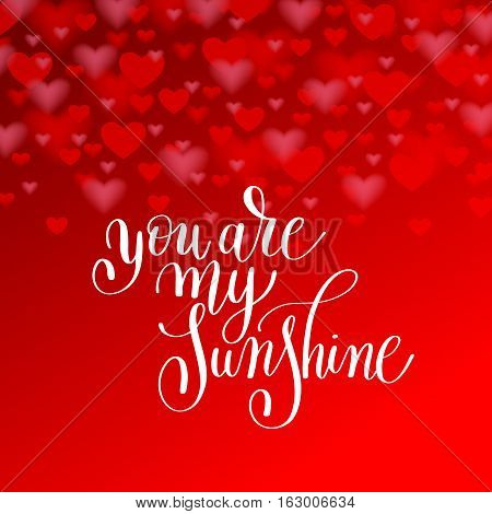you are my sunshine handwritten lettering quote about love to valentines day design or wedding invitation or printable wall art, poster on heart shape backgroung, calligraphy vector illustration