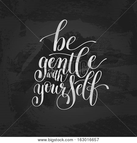 Be Gentle With Yourself. Motivational Quote. Hand Drawn Text Phrase in Vector, Decorative Verbal Design in Curly Fonts. Perfect for a Print, Greeting Card or a T-Shirt. Isolated on white background