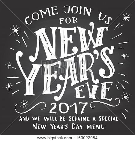 Happy New Year 2017 join us. Holiday hand-lettering chalkboard invitation. Hand-drawn typography on blackboard background with chalk. Holiday menu