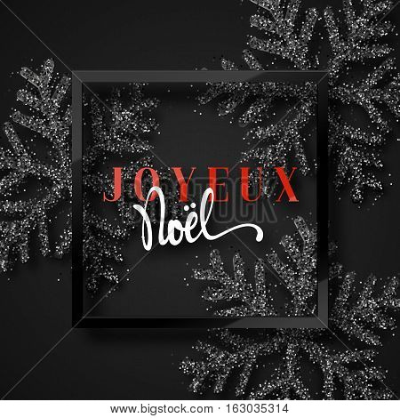 Merry Christmas. French inscription. Joyeux Noel. Christmas background, with beautiful bright snowflakes realistic shine glitter. Framed calligraphy handmade. Xmas holidays poster, greeting card.
