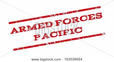 Armed Forces Pacific watermark stamp. Text tag between parallel lines with grunge design style. Rubber seal stamp with scratched texture. Vector red color ink imprint on a white background.