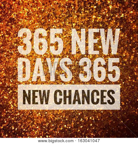365 new days 365 new chances words on shiny gold glitter background