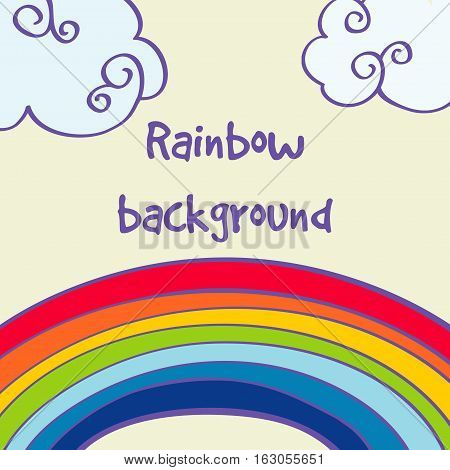 Vector hand drawn rainbow and clouds good weather background. Cartoon childish illustration with rainbow