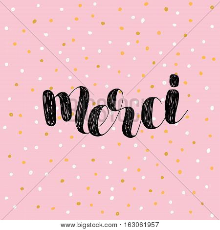 Merci. Thank you in French. Brush hand lettering vector illustration. Inspiring quote. Motivating modern calligraphy. Great for pillow cases, prints and posters, greeting cards, home decor and more.