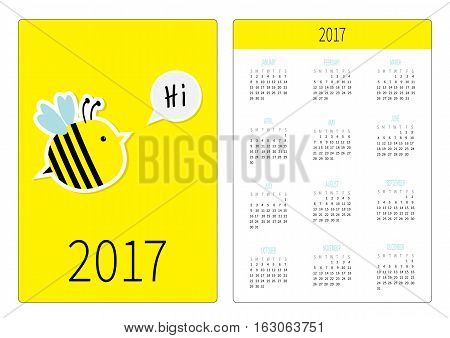 Pocket calendar 2017 year. Week starts Sunday. Flat design Vertical orientation Template. Bee and speech bubble with text Hi. Cute cartoon character. Yellow background Vector illustration