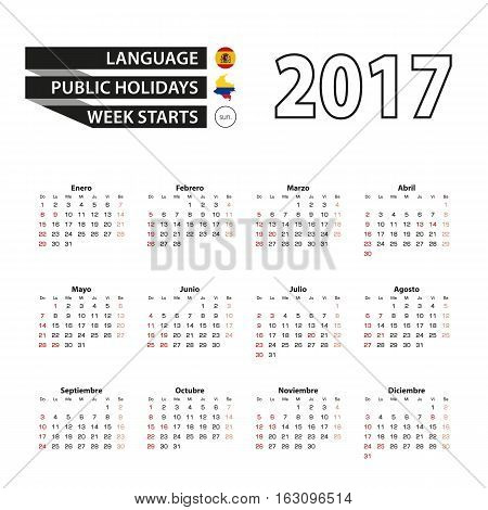 Calendar 2017 on Spanish language. With Public Holidays for Colombia in year 2017. Week starts from Sunday. Simple Calendar. Vector Illustration.