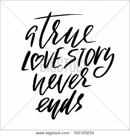A true love story never ends. Brush calligraphy, handwritten text isolated on white background for Valentine s day card, wedding card, t-shirt or poster