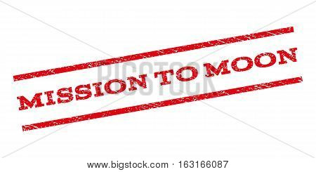 Mission To Moon watermark stamp. Text caption between parallel lines with grunge design style. Rubber seal stamp with unclean texture. Vector red color ink imprint on a white background.
