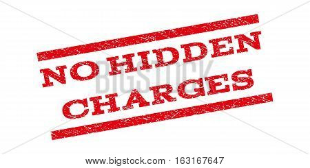 No Hidden Charges watermark stamp. Text caption between parallel lines with grunge design style. Rubber seal stamp with dirty texture. Vector red color ink imprint on a white background.