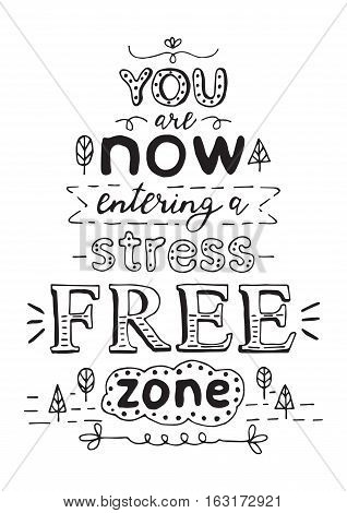 You are now entering a stress free zone. Black hand drawn vector phrase isolated on white background. Lettering for posters, cards design.