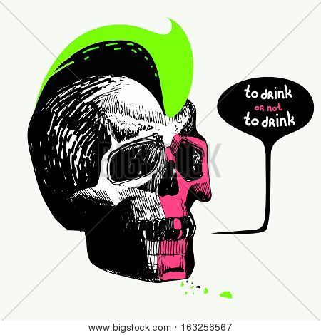 skull, sketch, hand draw, pen, ink, tattoo, hairstyle mohawk, black, pink, green.for prints on clothing, t-shirt, bannner, poster speech bubble to drink or not to drink vector illustration isolated on background