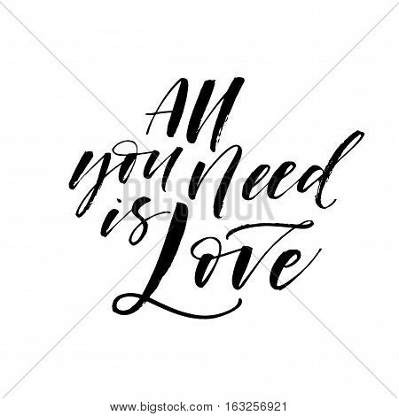 All you need is love postcard. Phrase for Valentine's day. Ink illustration. Modern brush calligraphy. Isolated on white background.