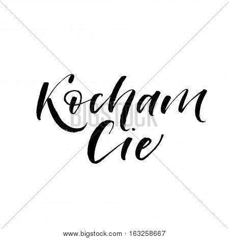 Kocham cie phrase. I love you in Polish. Phrase for Valentine's day. Ink illustration. Modern brush calligraphy. Isolated on white background.