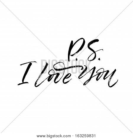 P. S. I love you phrase. Phrase for Valentine's day. Ink illustration. Modern brush calligraphy. Isolated on white background.