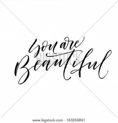 You are beautiful postcard. Phrase for Valentine's day. Ink illustration. Modern brush calligraphy. Isolated on white background.