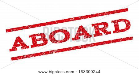 Aboard watermark stamp. Text caption between parallel lines with grunge design style. Rubber seal stamp with unclean texture. Vector red color ink imprint on a white background.