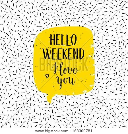 Hello Weekend Greeting Card, Poster, Print. Vector Hand Lettering Quote On Confetti Background.