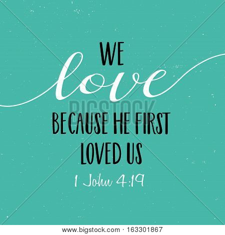 We love because He first loved us Bible Scripture Verse Typography Design from 1 John on green background