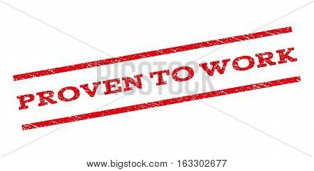 Proven To Work watermark stamp. Text tag between parallel lines with grunge design style. Rubber seal stamp with scratched texture. Vector red color ink imprint on a white background.