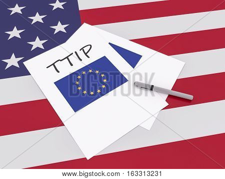 International Free Trade Treaty Between USA And EU: Note TTIP With Pen On US Flag Stars And Stripes 3d illustration