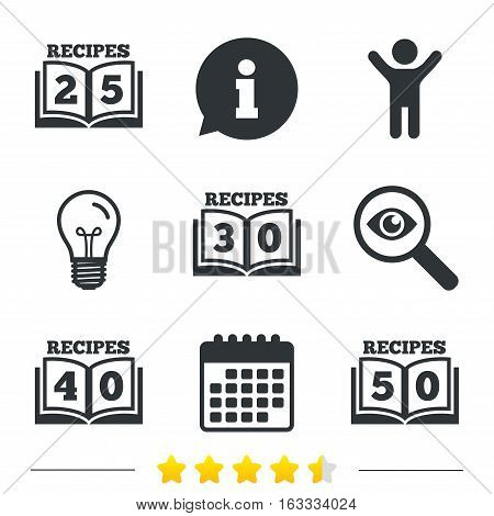 Cookbook icons. 25, 30, 40 and 50 recipes book sign symbols. Information, light bulb and calendar icons. Investigate magnifier. Vector