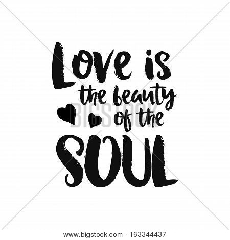 Vector calligraphy. Hand drawn lettering poster, paint with brush. Vintage romantic typography card. Isolated phrase on white background. Design for prints, shirts and posters. Love is the beauty of the soul
