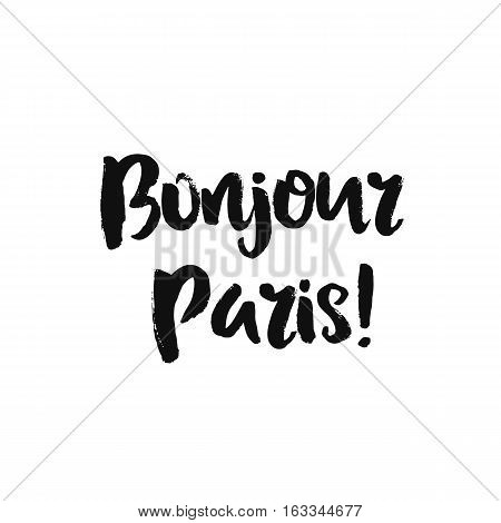 Vector calligraphy. Hand drawn lettering poster, paint with brush. Vintage typography card. Isolated phrase on white background. Design for prints, shirts and posters. Bonjour Paris