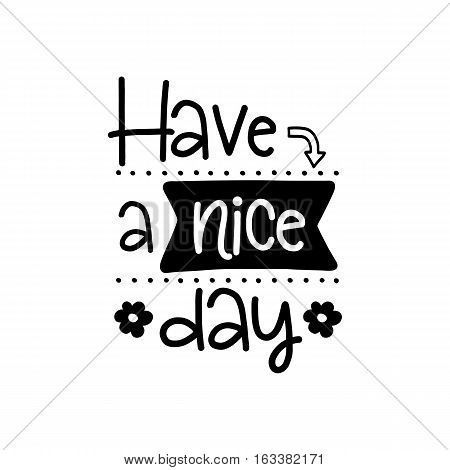 Vector poster with phrase decor elements. Typography card, image with lettering. Design for t-shirt and prints. Have a nice day.
