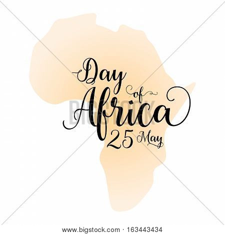 Day of Africa, 25th May. Calligraphy inspirational quote graphic design with silhouette map of Africa on the background.