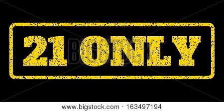 Yellow rubber seal stamp with 21 Only text. Vector caption inside rounded rectangular shape. Grunge design and scratched texture for watermark labels. Horisontal emblem on a blue background.