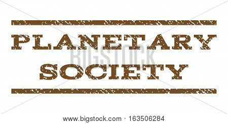 Planetary Society watermark stamp. Text tag between horizontal parallel lines with grunge design style. Rubber seal stamp with dirty texture. Vector brown color ink imprint on a white background.