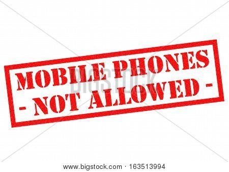 MOBILE PHONES NOT ALLOWED red Rubber Stamp over a white background.