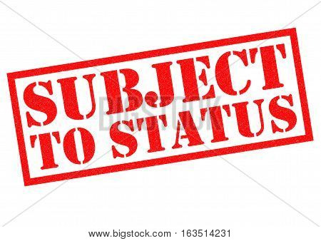 SUBJECT TO STATUS red Rubber Stamp over a white background.