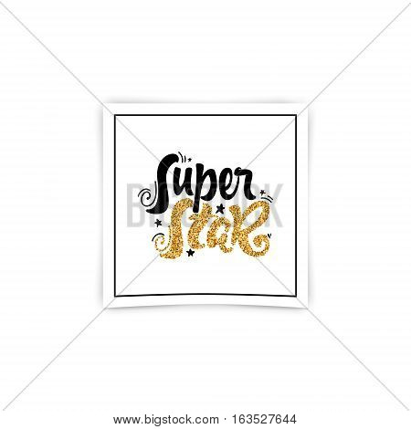 Super star - gold lettering text . Badge drawn by hand, using the skills of calligraphy and lettering, collected in accordance with the rules of typography.