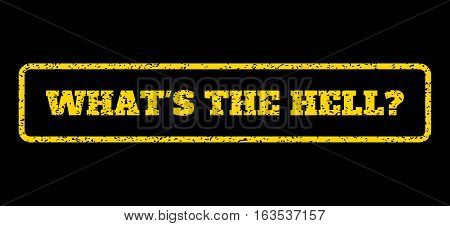 Yellow rubber seal stamp with What'S The Hell Question text. Vector caption inside rounded rectangular shape. Grunge design and scratched texture for watermark labels.