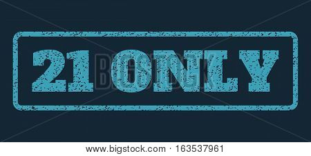 Blue rubber seal stamp with 21 Only text. Vector message inside rounded rectangular shape. Grunge design and unclean texture for watermark labels. Horisontal sticker on a dark blue background.