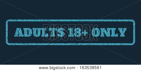 Blue rubber seal stamp with Adults 18 Plus Only text. Vector tag inside rounded rectangular shape. Grunge design and dust texture for watermark labels. Horisontal sign on a dark blue background.