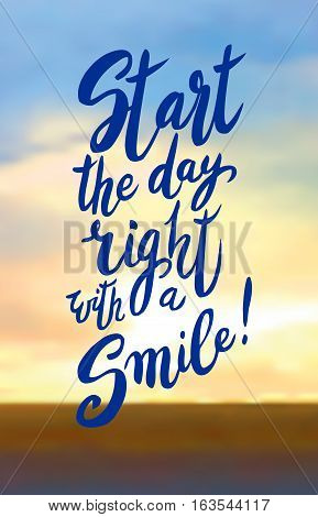 Start your day right with a smile. Modern calligraphy quote, brush pen script. Hand drawn inspiration quote good vibes and start on daybreak landscape. Vector illustration stock vector.
