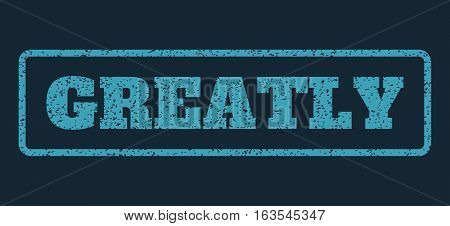 Blue rubber seal stamp with Greatly text. Vector message inside rounded rectangular banner. Grunge design and dirty texture for watermark labels. Horizontal sticker on a dark blue background.