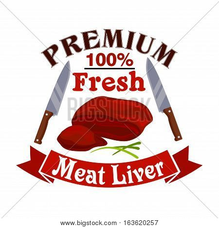 Meat liver. Butcher shop emblem of fresh pork, mutton or beef meat. Vector icon, sign with meat steak, knives, ribbon and spices. Raw tenderloin filet, bacon sirloin, T-bone meaty chop slice for steak house restaurant and butchery farmer shop